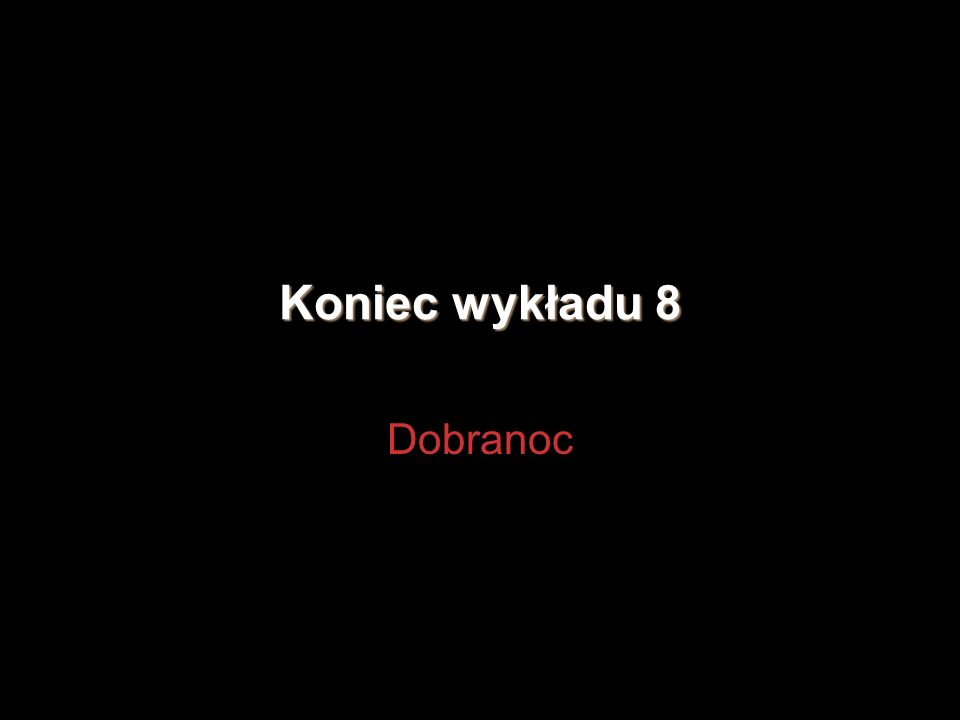 Koniec wykładu 8 Dobranoc (c) 1999. Tralvex Yeap. All Rights Reserved