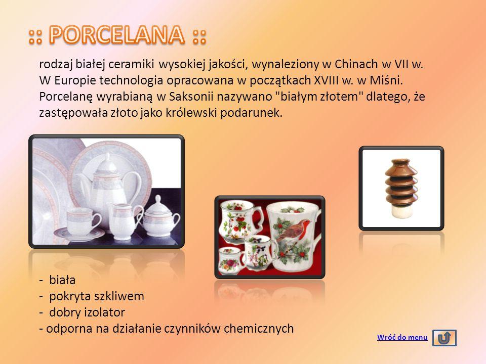 :: PORCELANA :: rodzaj białej ceramiki wysokiej jakości, wynaleziony w Chinach w VII w.
