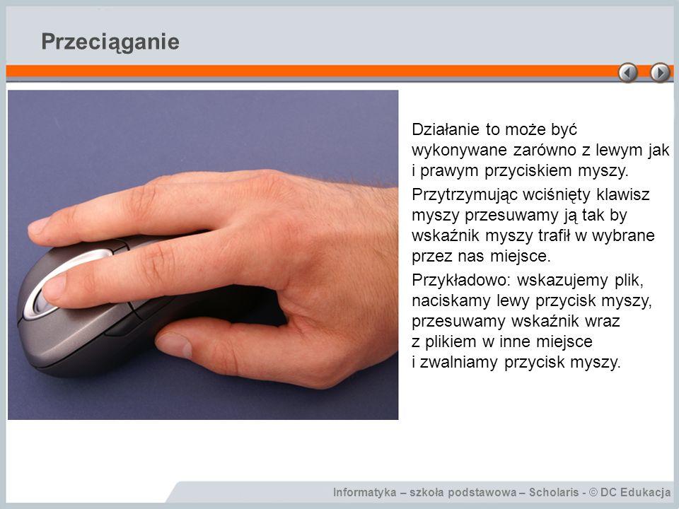 Przeciąganie Działanie to może być wykonywane zarówno z lewym jak i prawym przyciskiem myszy.
