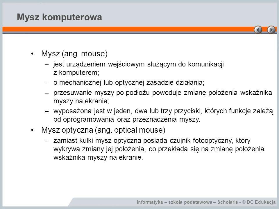 Mysz komputerowa Mysz (ang. mouse) Mysz optyczna (ang. optical mouse)