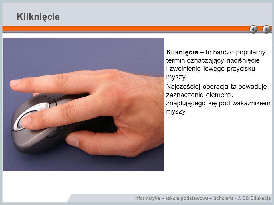 Kliknięcie Kliknięcie – to bardzo popularny termin oznaczający naciśnięcie i zwolnienie lewego przycisku myszy.