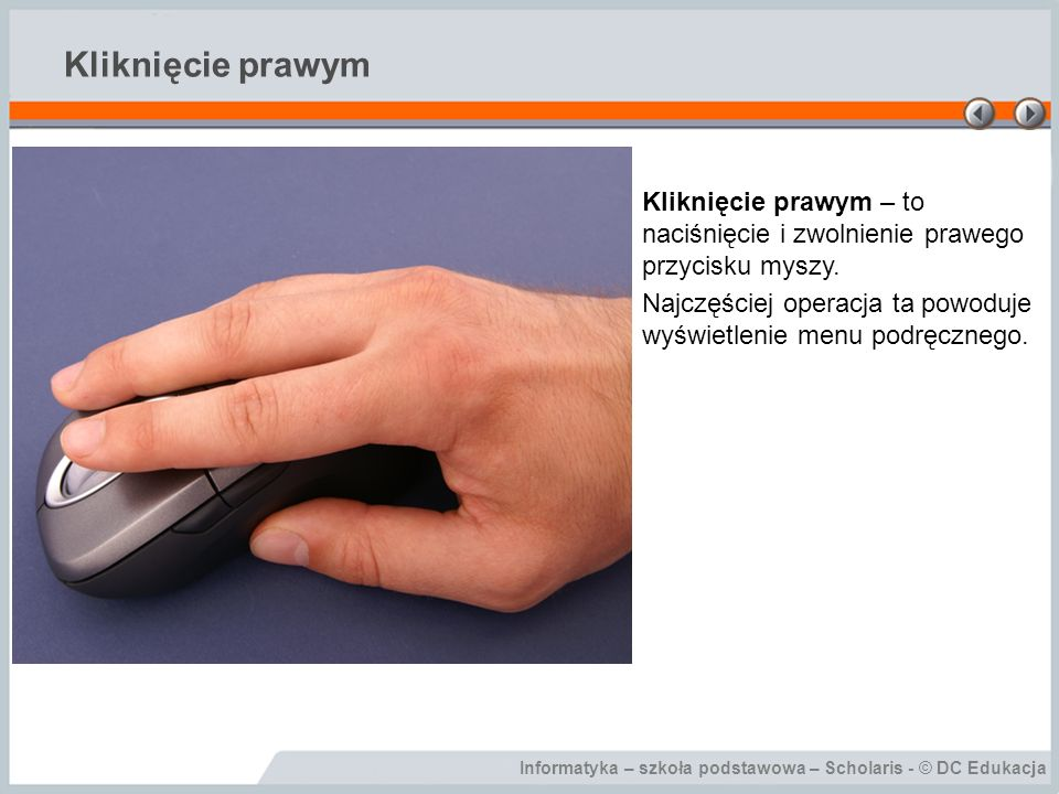 Kliknięcie prawym Kliknięcie prawym – to naciśnięcie i zwolnienie prawego przycisku myszy.