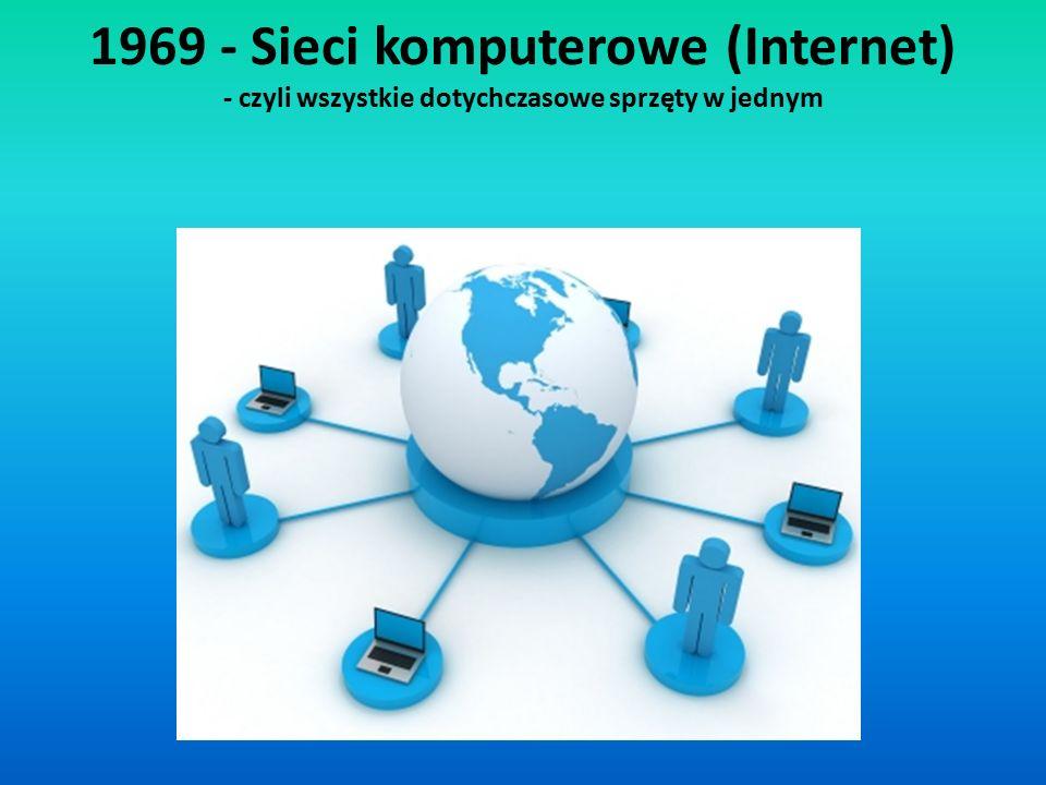 1969 - Sieci komputerowe (Internet) - czyli wszystkie dotychczasowe sprzęty w jednym