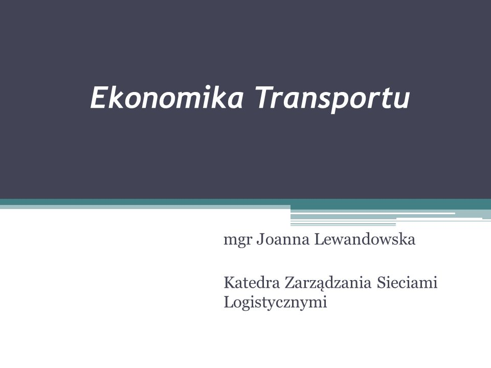 mgr Joanna Lewandowska Katedra Zarządzania Sieciami Logistycznymi