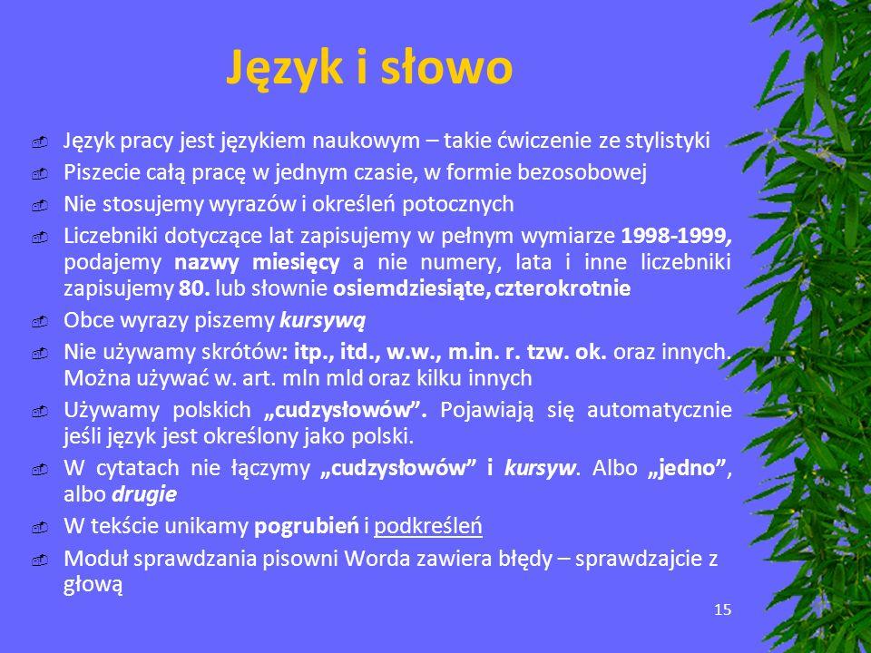 Język i słowo Język pracy jest językiem naukowym – takie ćwiczenie ze stylistyki. Piszecie całą pracę w jednym czasie, w formie bezosobowej.