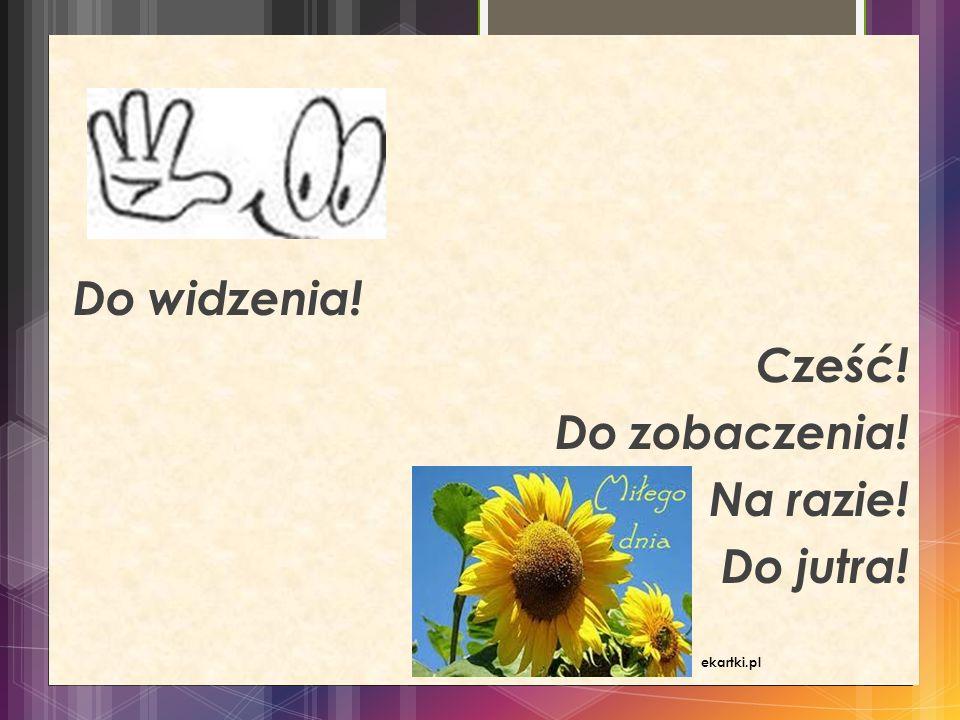 Do widzenia! Cześć! Do zobaczenia! Na razie! Do jutra! ekartki.pl