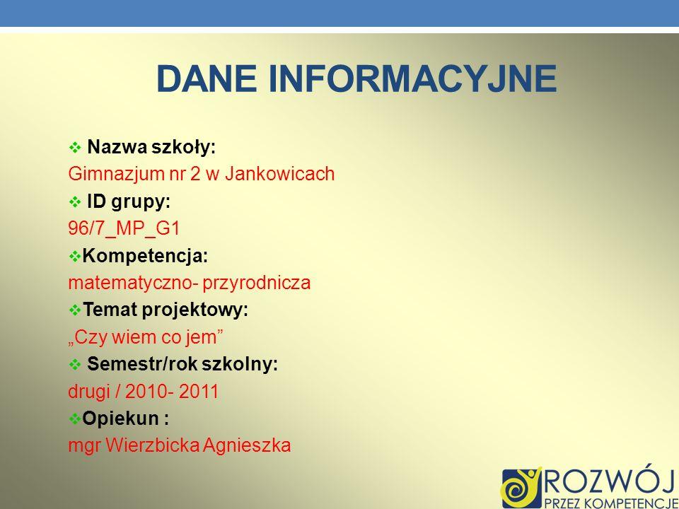 DANE INFORMACYJNE Nazwa szkoły: Gimnazjum nr 2 w Jankowicach ID grupy: