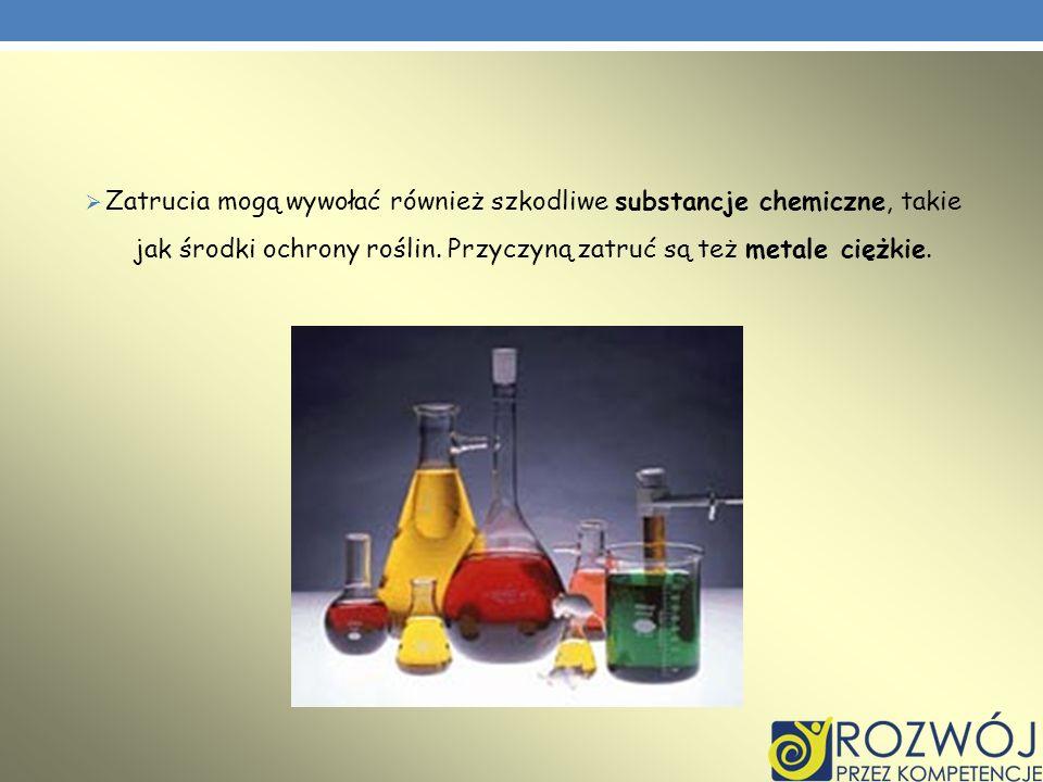 Zatrucia mogą wywołać również szkodliwe substancje chemiczne, takie jak środki ochrony roślin.