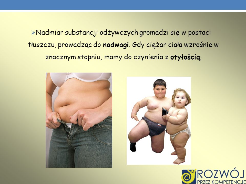 Nadmiar substancji odżywczych gromadzi się w postaci tłuszczu, prowadząc do nadwagi.