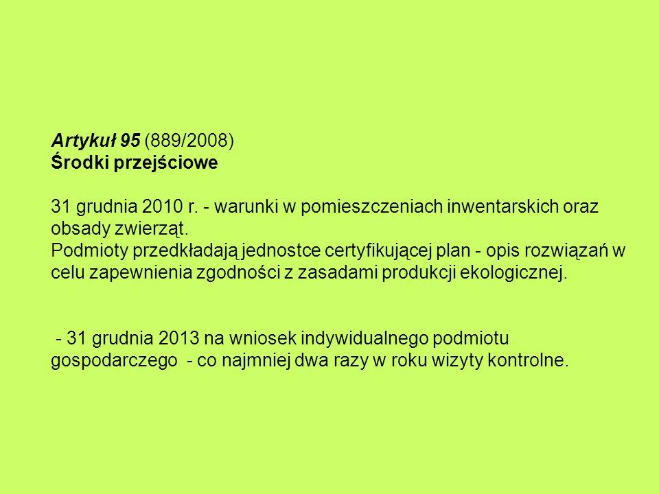 Artykuł 95 (889/2008) Środki przejściowe 31 grudnia 2010 r