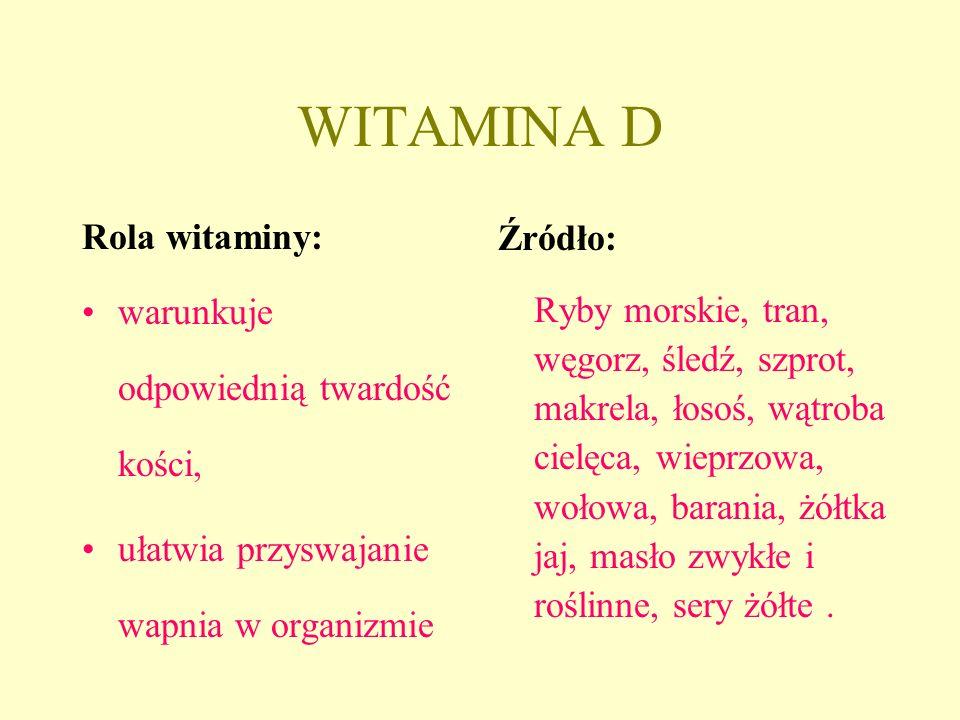 WITAMINA D Rola witaminy: warunkuje odpowiednią twardość kości,