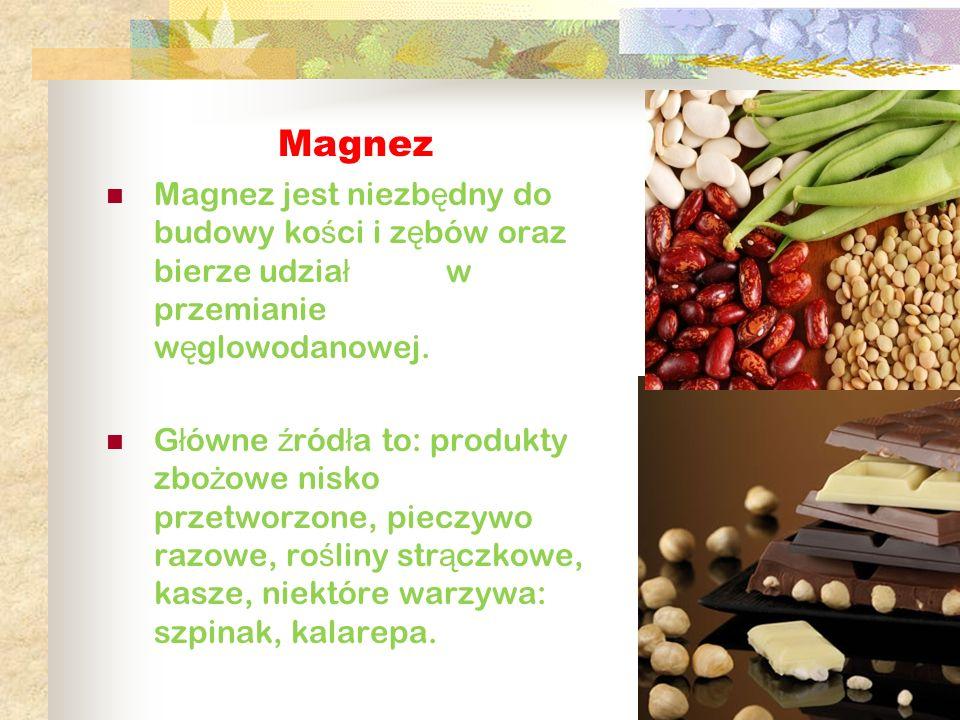 Magnez Magnez jest niezbędny do budowy kości i zębów oraz bierze udział w przemianie węglowodanowej.