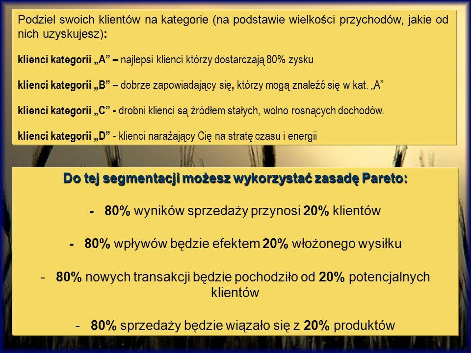 Do tej segmentacji możesz wykorzystać zasadę Pareto: