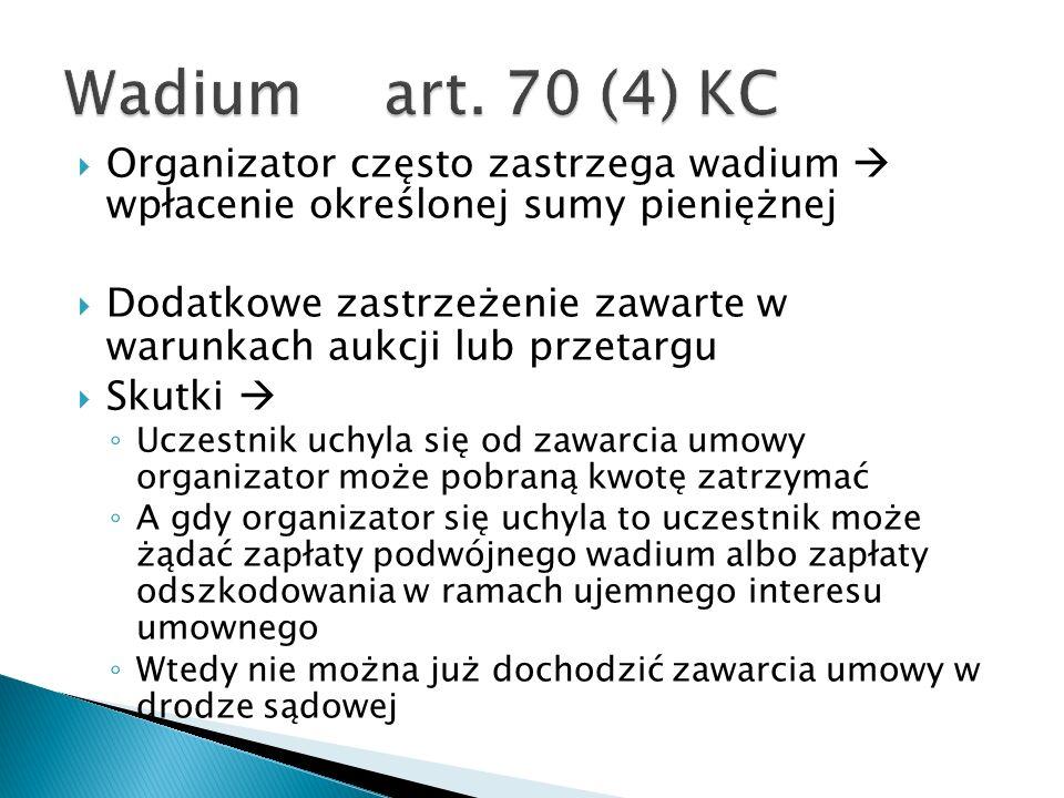 Wadium art. 70 (4) KC Organizator często zastrzega wadium  wpłacenie określonej sumy pieniężnej.