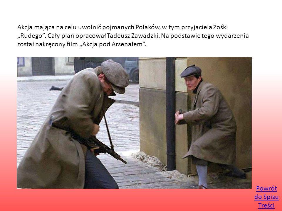 """Akcja mająca na celu uwolnić pojmanych Polaków, w tym przyjaciela Zośki """"Rudego . Cały plan opracował Tadeusz Zawadzki. Na podstawie tego wydarzenia został nakręcony film """"Akcja pod Arsenałem ."""