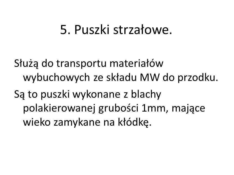 5. Puszki strzałowe.