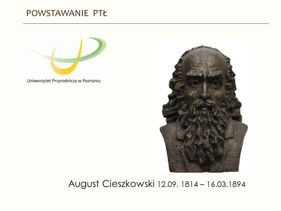 POWSTAWANIE PTŁ August Cieszkowski 12.09. 1814 – 16.03.1894