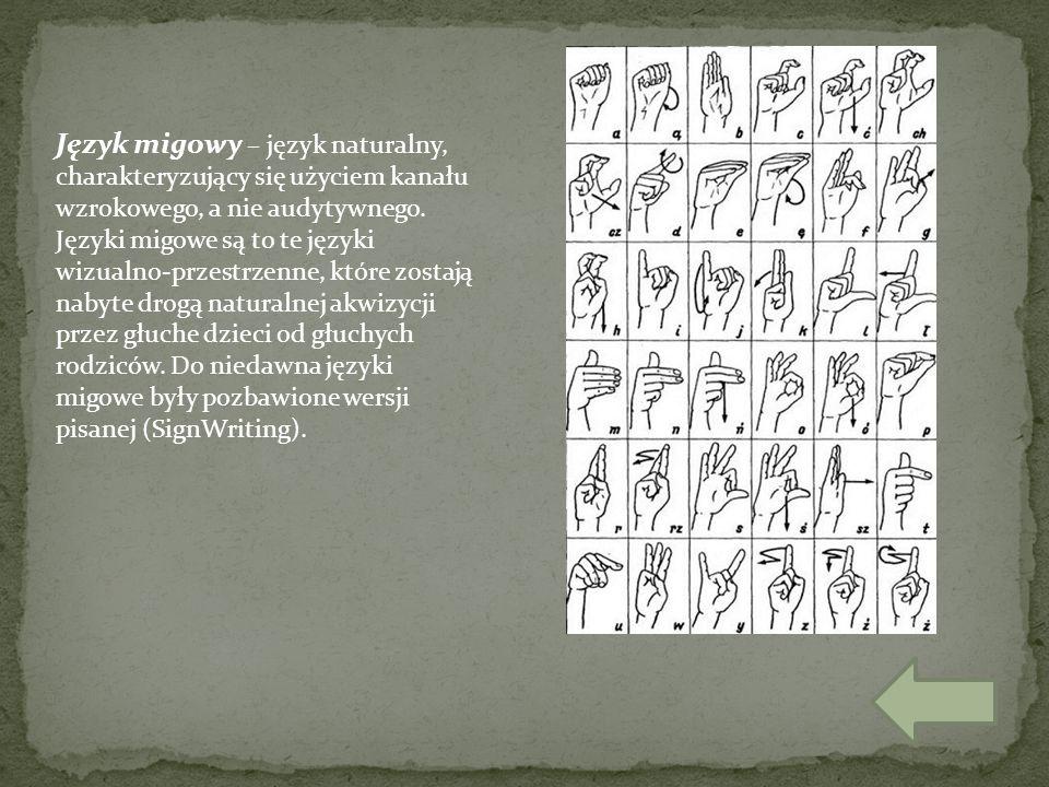 Język migowy – język naturalny, charakteryzujący się użyciem kanału wzrokowego, a nie audytywnego.