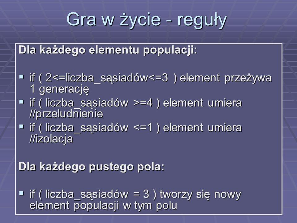 Gra w życie - reguły Dla każdego elementu populacji: