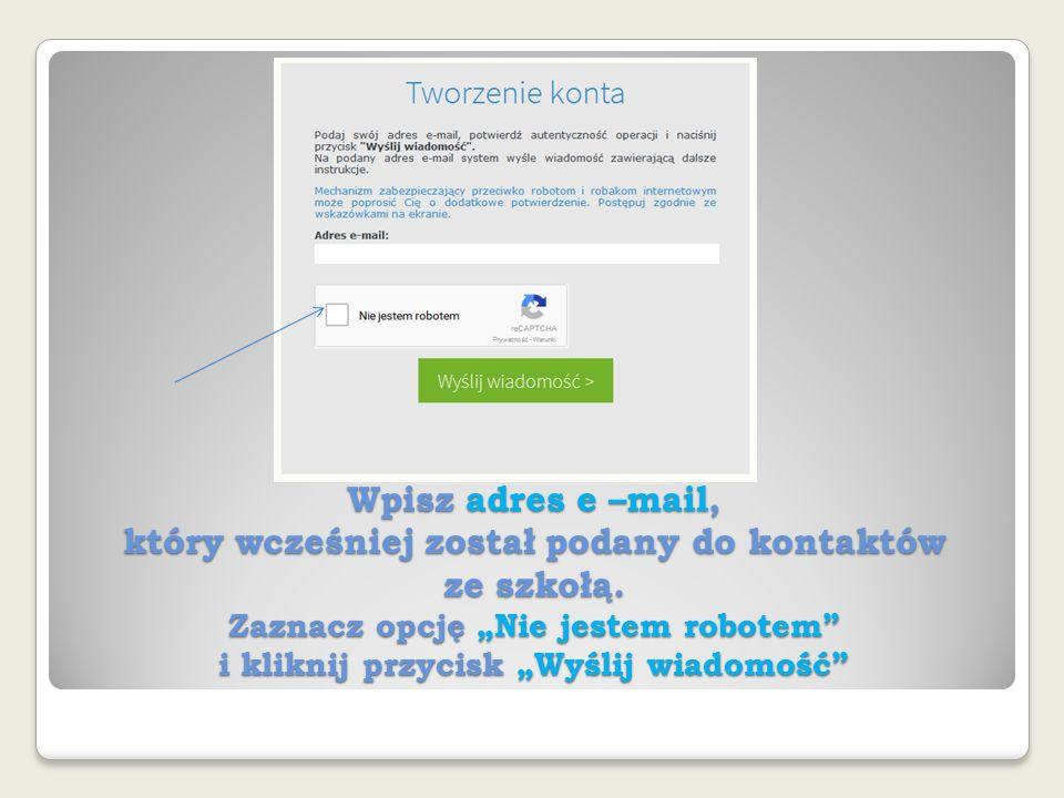 Wpisz adres e –mail, który wcześniej został podany do kontaktów ze szkołą.