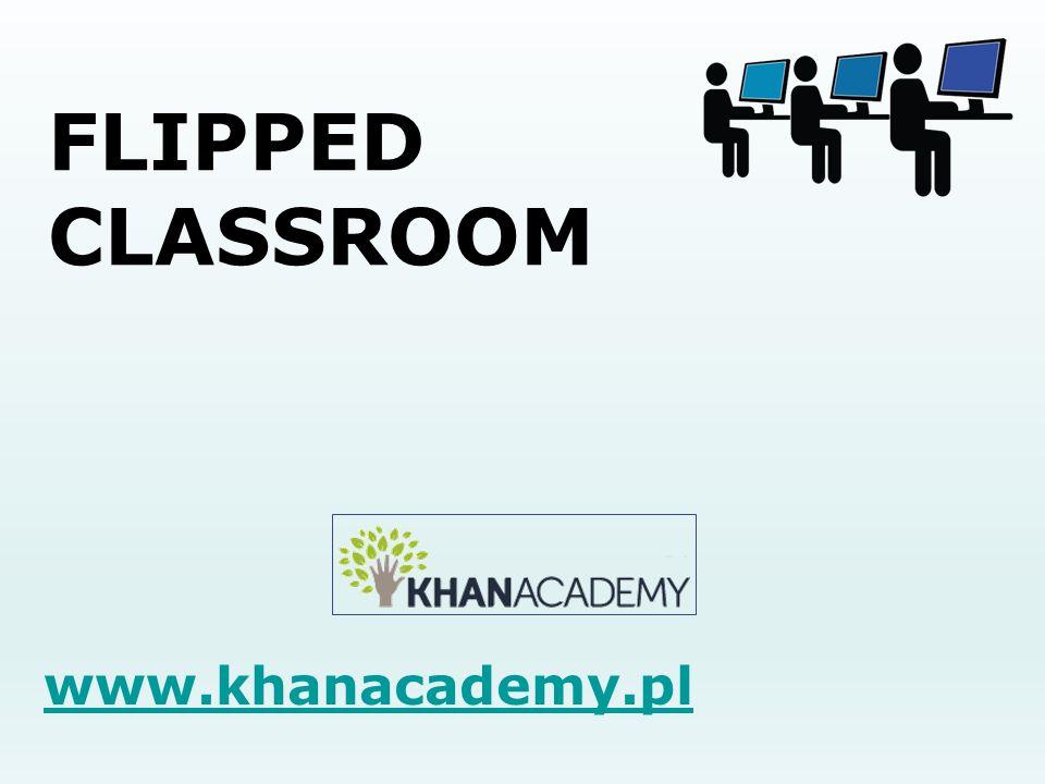 FLIPPED CLASSROOM www.khanacademy.pl Historia KhanAcademy