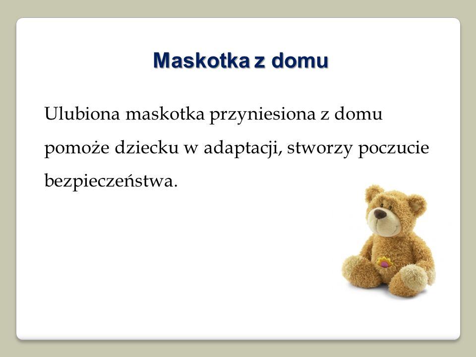 Maskotka z domu Ulubiona maskotka przyniesiona z domu pomoże dziecku w adaptacji, stworzy poczucie bezpieczeństwa.