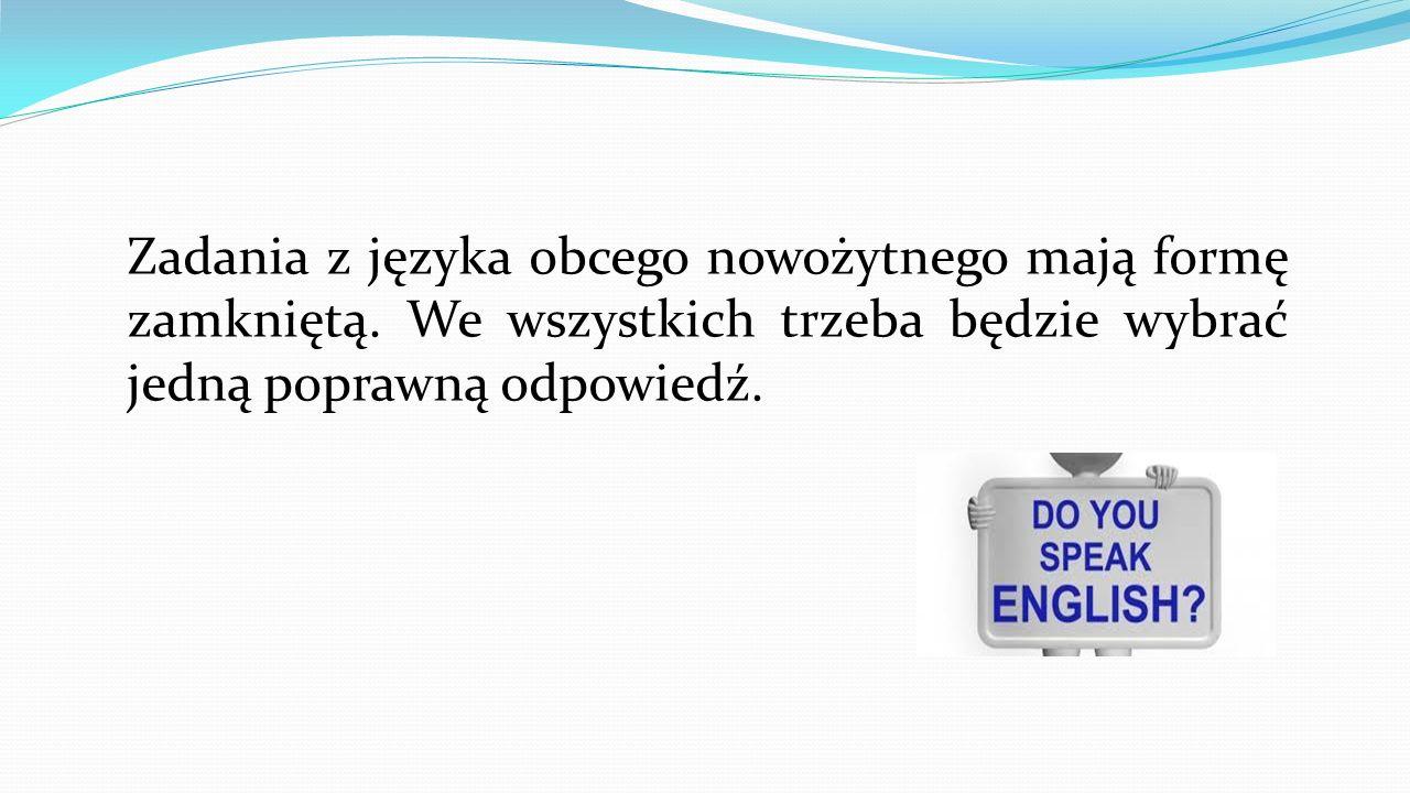 Zadania z języka obcego nowożytnego mają formę zamkniętą