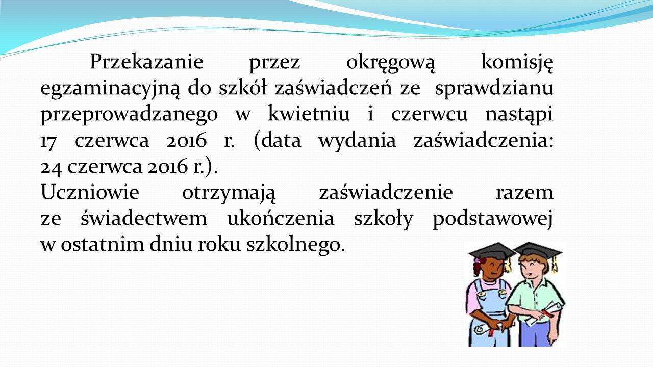 Przekazanie przez okręgową komisję egzaminacyjną do szkół zaświadczeń ze sprawdzianu przeprowadzanego w kwietniu i czerwcu nastąpi 17 czerwca 2016 r. (data wydania zaświadczenia: 24 czerwca 2016 r.).