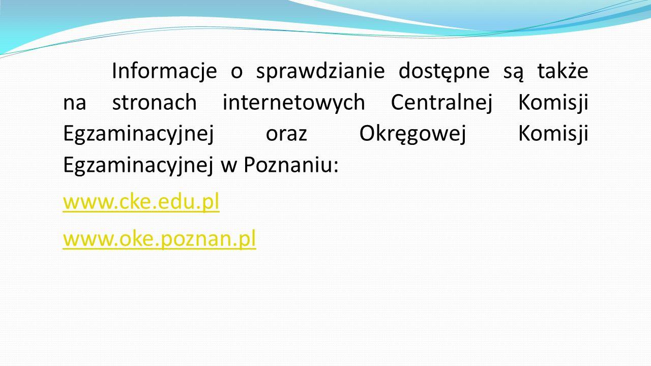 Informacje o sprawdzianie dostępne są także na stronach internetowych Centralnej Komisji Egzaminacyjnej oraz Okręgowej Komisji Egzaminacyjnej w Poznaniu: