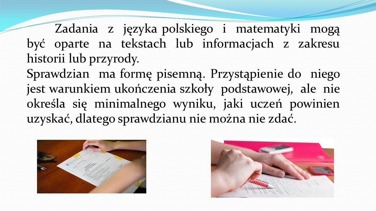 Zadania z języka polskiego i matematyki mogą być oparte na tekstach lub informacjach z zakresu historii lub przyrody.