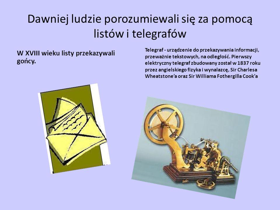Dawniej ludzie porozumiewali się za pomocą listów i telegrafów