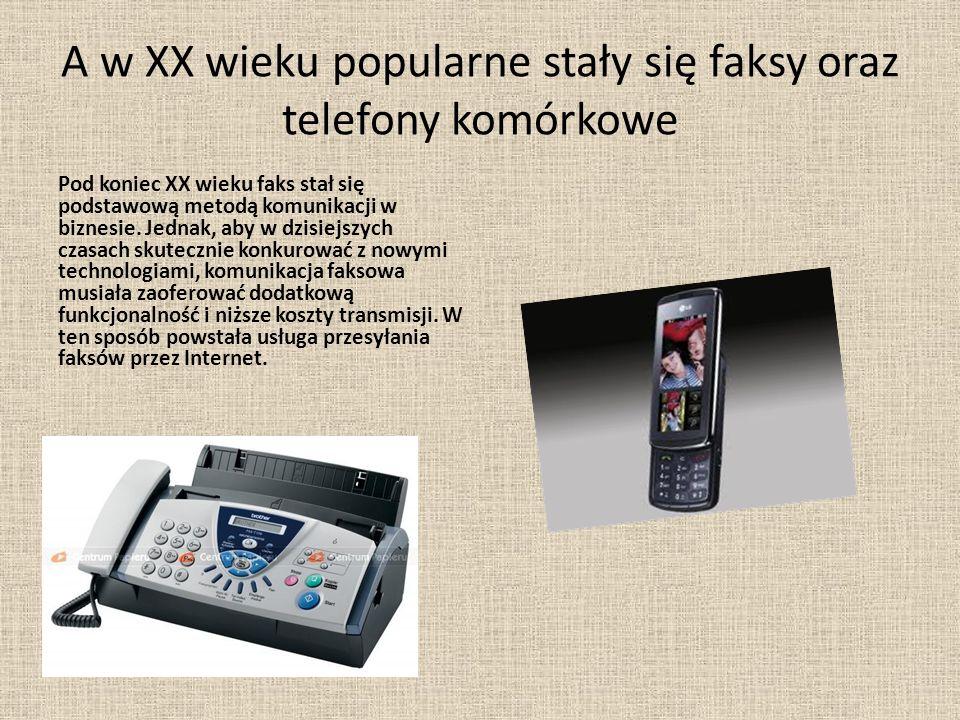 A w XX wieku popularne stały się faksy oraz telefony komórkowe