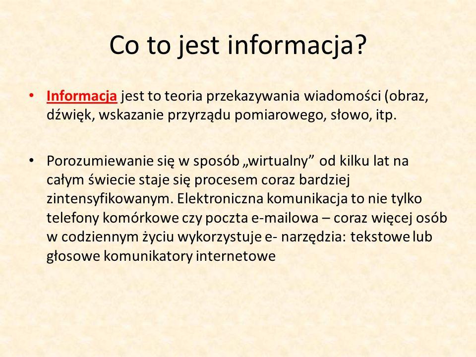 Co to jest informacja Informacja jest to teoria przekazywania wiadomości (obraz, dźwięk, wskazanie przyrządu pomiarowego, słowo, itp.