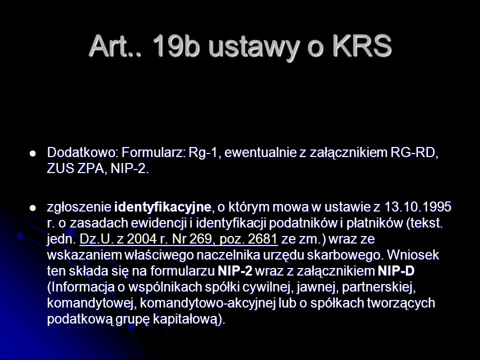 Art.. 19b ustawy o KRS Dodatkowo: Formularz: Rg-1, ewentualnie z załącznikiem RG-RD, ZUS ZPA, NIP-2.