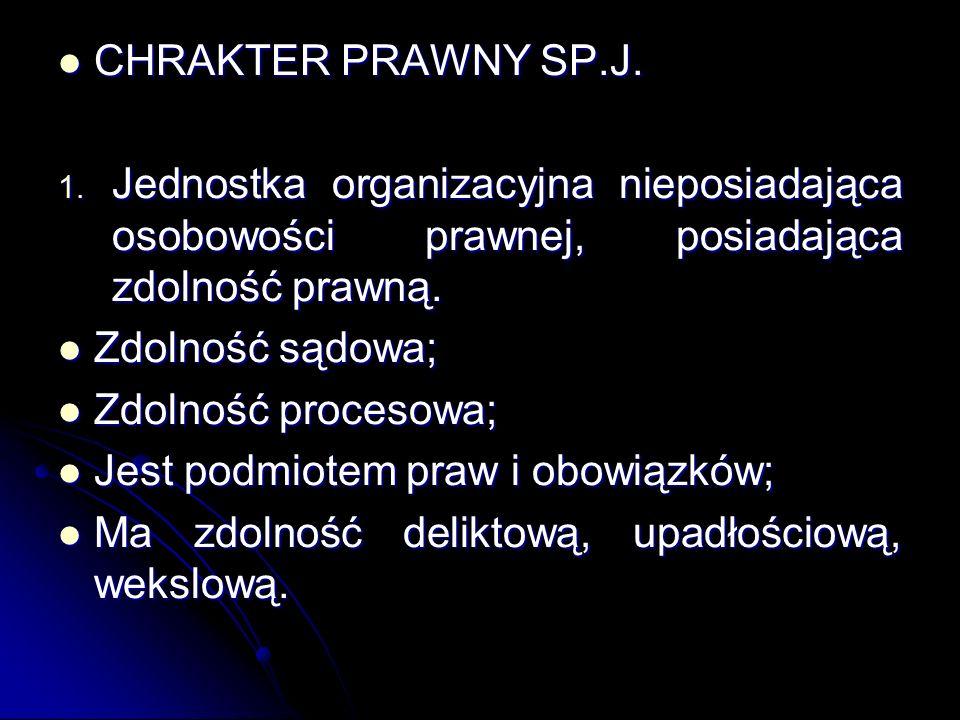 CHRAKTER PRAWNY SP.J. Jednostka organizacyjna nieposiadająca osobowości prawnej, posiadająca zdolność prawną.