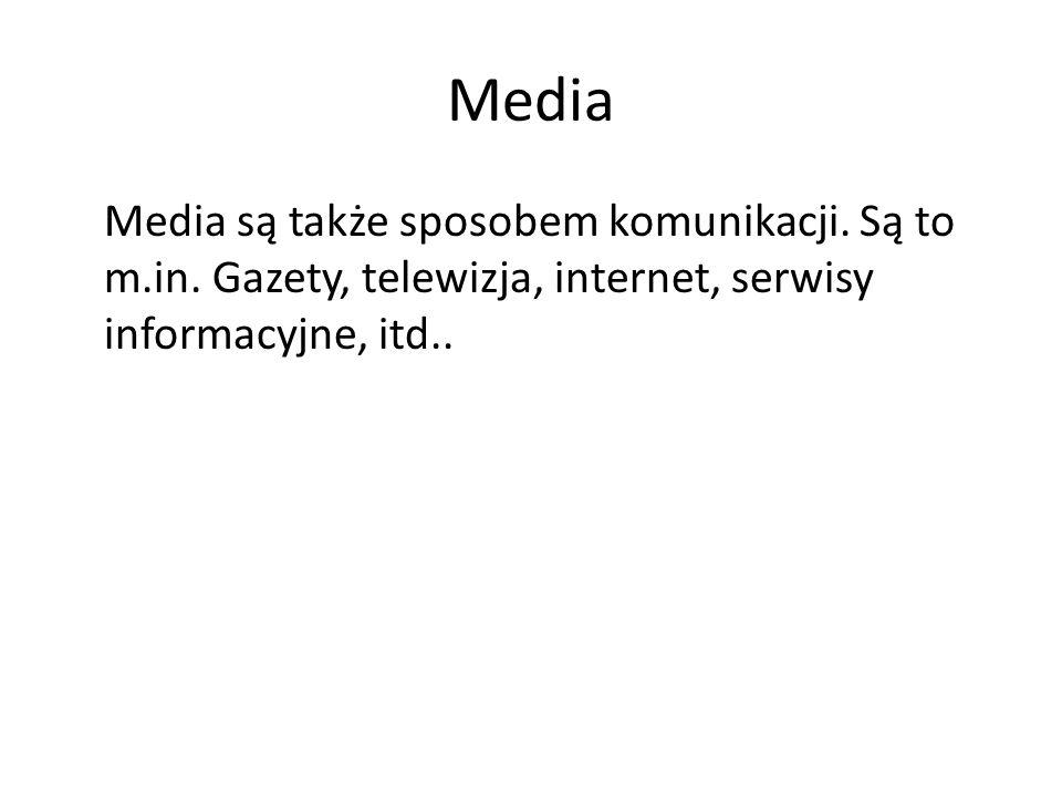 Media Media są także sposobem komunikacji. Są to m.in.