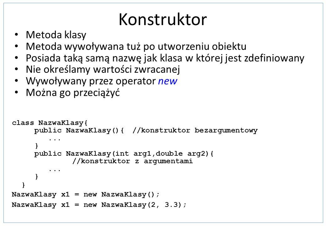 Konstruktor Metoda klasy Metoda wywoływana tuż po utworzeniu obiektu