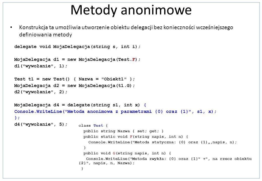 Metody anonimowe Konstrukcja ta umożliwia utworzenie obiektu delegacji bez konieczności wcześniejszego definiowania metody.