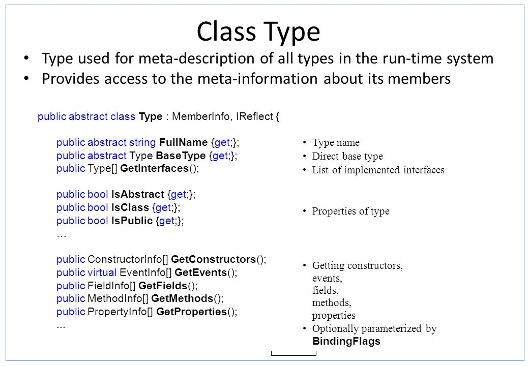 Class Type Type used for meta-description of all types in the run-time system. Provides access to the meta-information about its members.