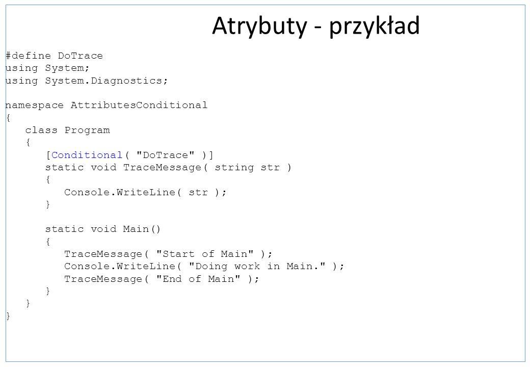 Atrybuty - przykład #define DoTrace using System;