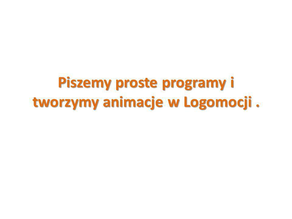 Piszemy proste programy i tworzymy animacje w Logomocji .