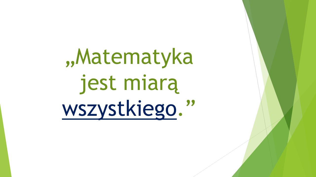 """""""Matematyka jest miarą wszystkiego."""