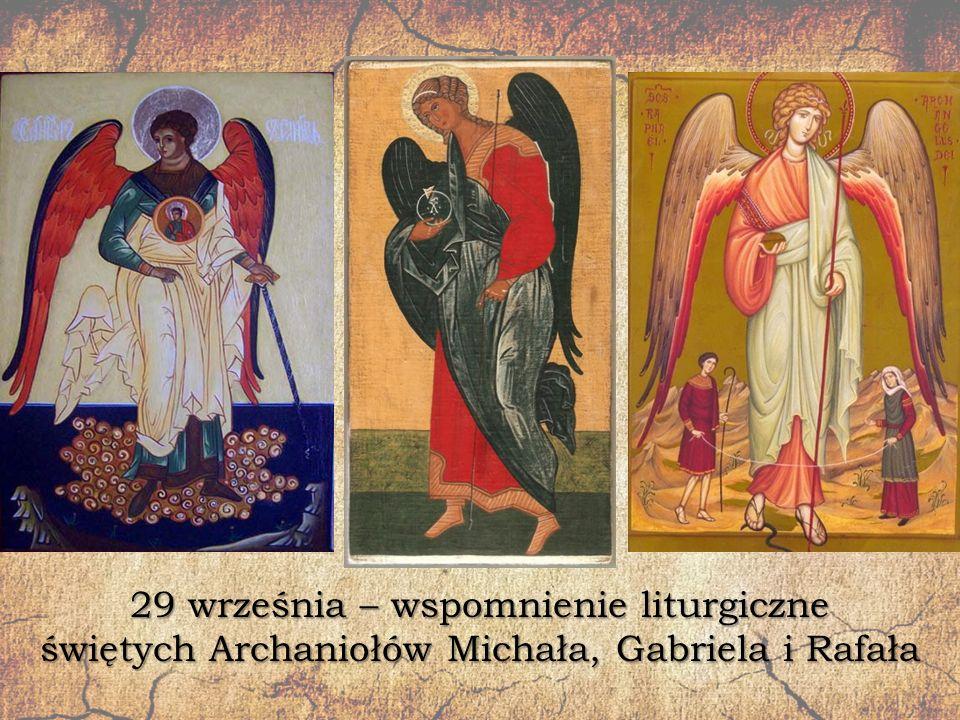 29 września – wspomnienie liturgiczne świętych Archaniołów Michała, Gabriela i Rafała