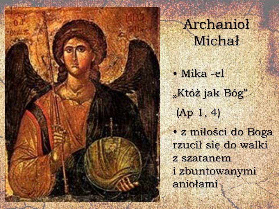 """Archanioł Michał Mika -el """"Któż jak Bóg (Ap 1, 4)"""