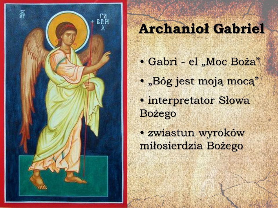 """Archanioł Gabriel Gabri - el """"Moc Boża """"Bóg jest moją mocą"""