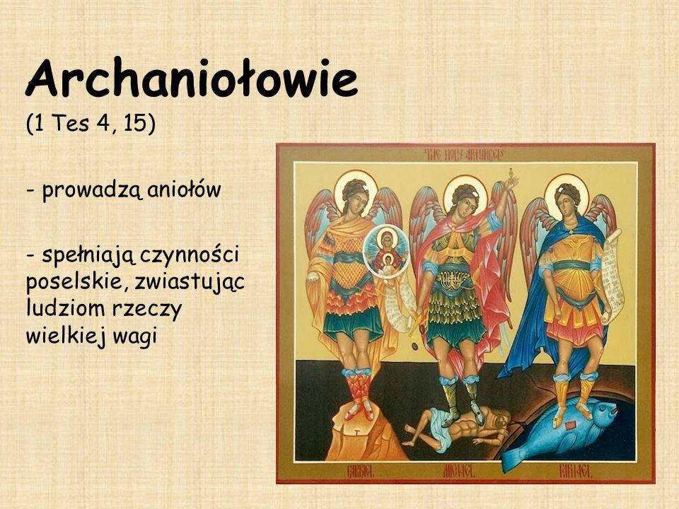 Archaniołowie (1 Tes 4, 15) - prowadzą aniołów