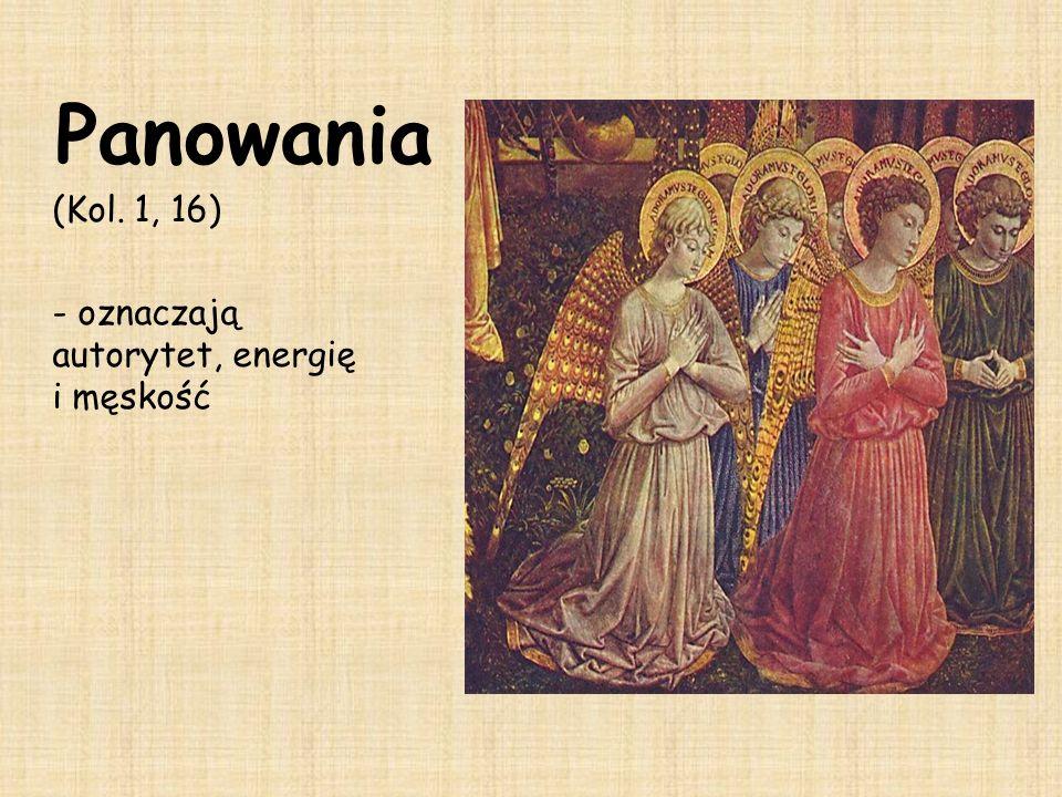 Panowania (Kol. 1, 16) - oznaczają autorytet, energię i męskość
