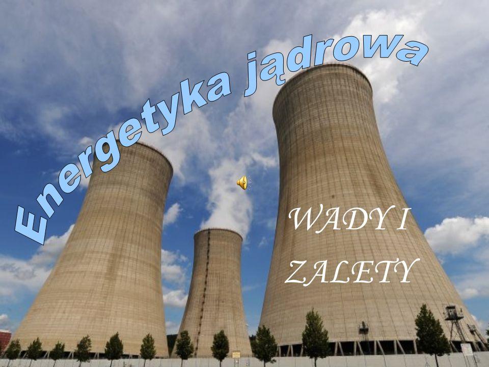 Energetyka jądrowa WADY I ZALETY