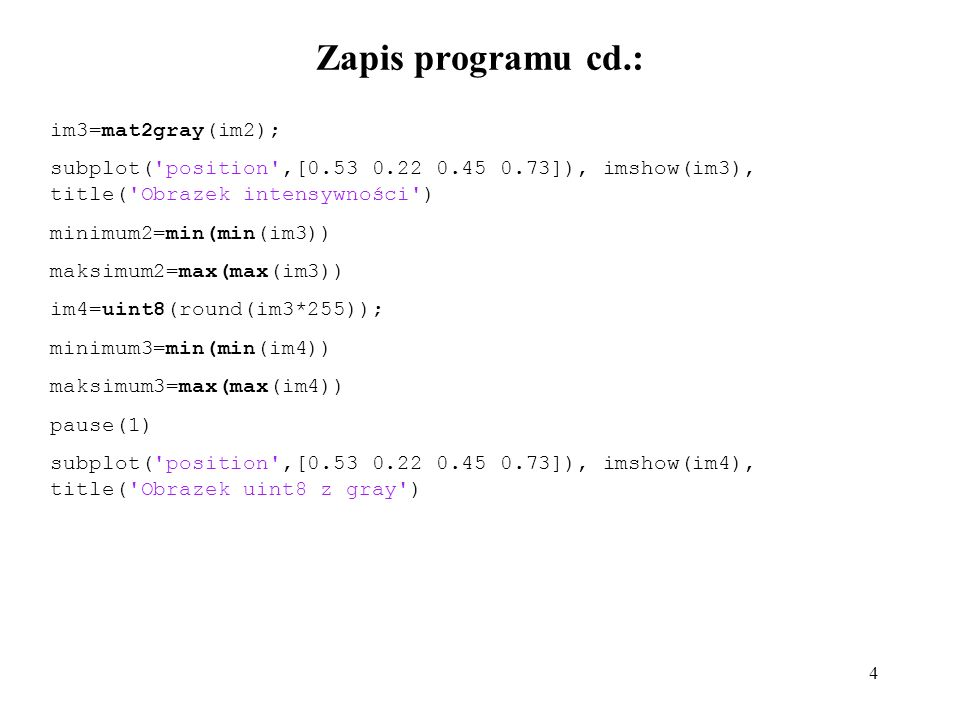 Zapis programu cd.: im3=mat2gray(im2);