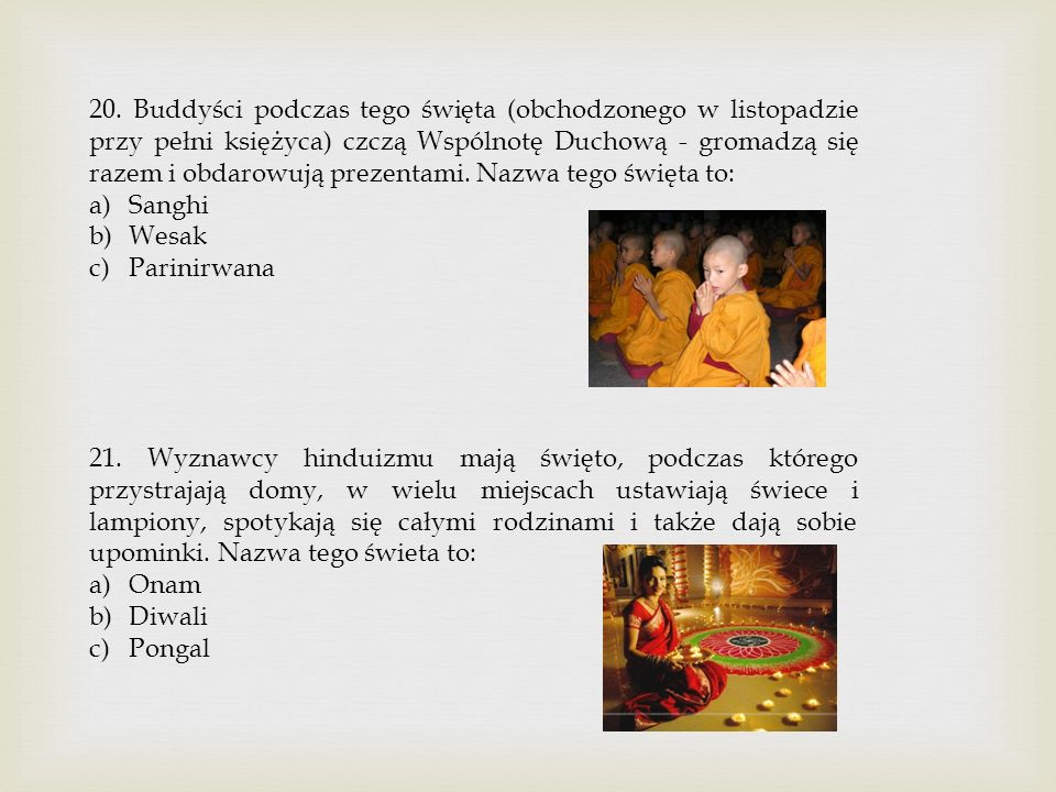 20. Buddyści podczas tego święta (obchodzonego w listopadzie przy pełni księżyca) czczą Wspólnotę Duchową - gromadzą się razem i obdarowują prezentami. Nazwa tego święta to: